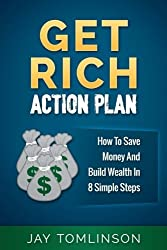 Get Rich Action Plan: How To Save Money And Build Wealth In 8 Simple Steps (FU Money) (Volume 1)