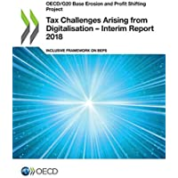 Tax challenges arising from digitalisation: interim report 2018, inclusive framework on BEPS (OECD/G20 base erosion and profit shifting project)