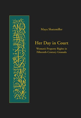 Her Day in Court: Women's Property Rights in Fifteenth-Century Granada (Harvard Series in Islamic Law)