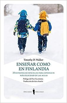Enseñar coma en Finlandia: 33 estrategias sencillas para conseguir más felicidad en las aulas: 8 (Carta blanca)