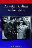 American Culture in the 1970s (Twentieth-Century American Culture)