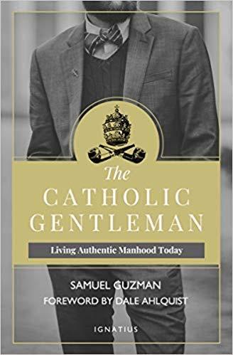 Best Catholic Books 2019 Amazon.: [By Samuel Guzman] The Catholic Gentleman: Living