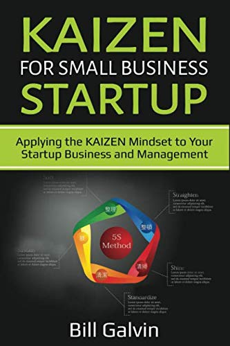 KAIZEN for Small Business Startup: Applying the KAIZEN Mindset to Your Startup Business and Management (Lean Six) (Lean Six Sigma 5s For The Office)