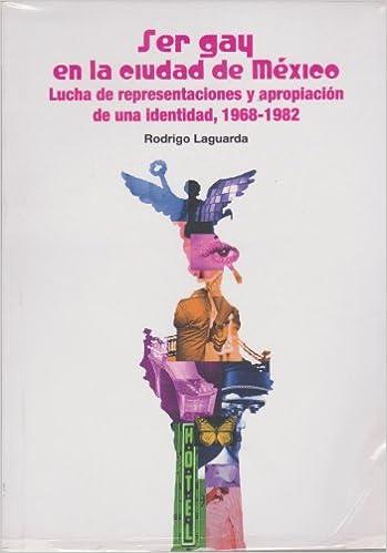 Lucha de representaciones y apropiacion de una identidad, 1968-1982 (Spanish Edition): Rodrigo Laguarda: 9786077613299: Amazon.com: Books