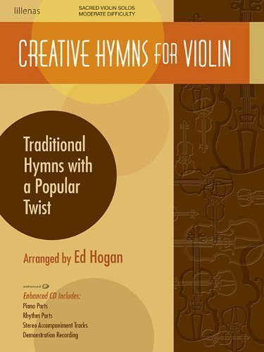 Creative Hymns for Violin: Traditional Hymns with a Popular Twist by Ed Hogan (2011-06-01)