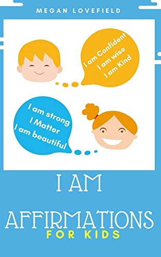 I am Affirmations For Kids - Kindle edition by Megan Lovefield  Self