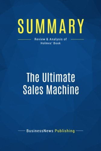 Summary: The Ultimate Sales Machine: Review and Analysis of Holmes' Book