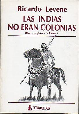 Las Indias No Eran Colonias T. 7: Ricardo Levene, Corregidor: 9789500506083: Amazon.com: Books