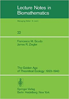 Book The Golden Age of Theoretical Ecology: 1923–1940 (Lecture Notes in Biomathematics)