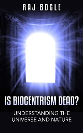 Beyond Biocentrism Rethinking Time Space Consciousness and the Illusion of Death