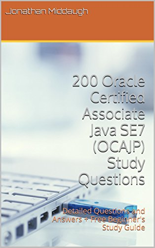Download 200 Oracle Certified Associate Java SE7 (OCAJP) Study Questions: Detailed Questions and Answers + Free Beginner's Study Guide Pdf