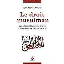 Le droit musulman : Les réformateurs médiévaux au réformisme contemporain