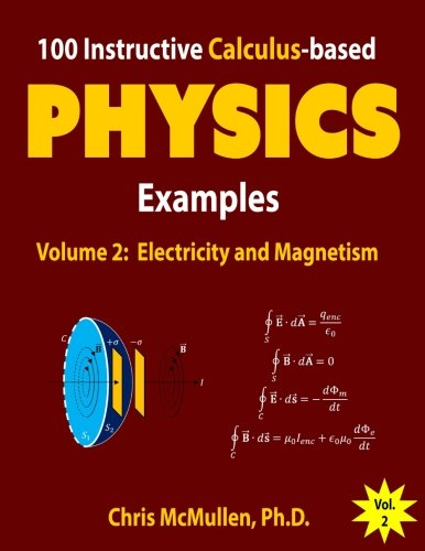 100 Instructive Calculus-based Physics Examples: Electricity and Magnetism (Calculus-based Physics Problems with Solutions) (Volume 2)