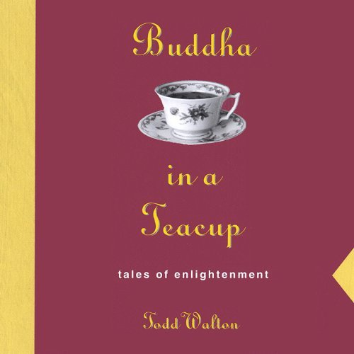 (Buddha in a Teacup by Todd Walton (2003-08-02))