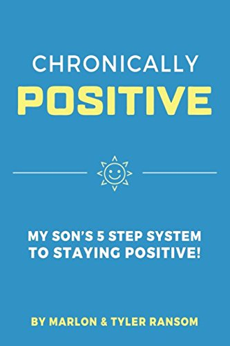 CHRONICALLY POSITIVE: MY SON'S 5 STEP SYSTEM TO STAYING POSITIVE!