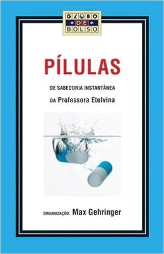 Pilulas de Sabedoria Instantanea da Professora Ete (Em Portugues do Brasil): Max Gehringer: 9788525046772: Amazon.com: Books