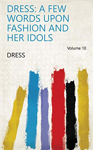 Dress: a few words upon fashion and her idols Volume 10