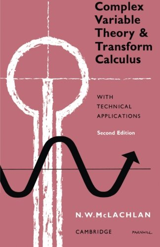 Complex Variable Theory and Transform Calculus: With Technical Applications