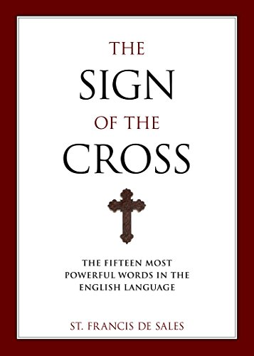 The Sign of the Cross: The Fifteen Most Powerful Words in the English Language by Francisco De Sales