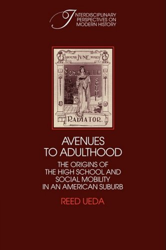 Avenues to Adulthood: The Origins of the High School and Social Mobility in an American Suburb (Interdisciplinary Perspectives on Modern History)