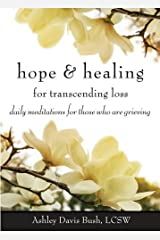 Hope & Healing for Transcending Loss: Daily Meditations for Those Who Are Grieving Paperback