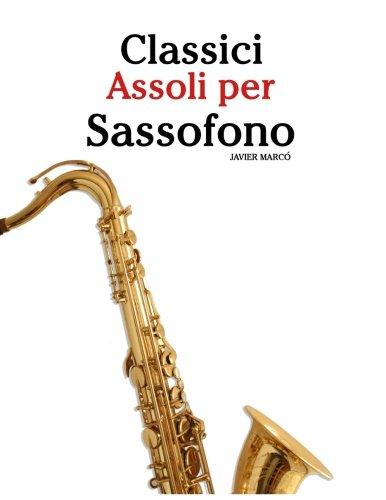 Classici Assoli per Sassofono: Facile Sassofono! Per sassofono alto, baritono, soprano e tenore. Con musiche di Bach, Strauss, Tchaikovsky e altri compositori (Italian Edition) pdf