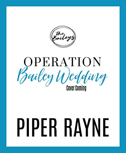 Operation Bailey Wedding (Bailey Series Novella) (The Baileys Book 4) by [Rayne, Piper]