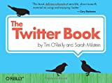 The Twitter Book, Tim O'Reilly and Sarah Milstein, 0596802811