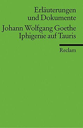 Erläuterungen und Dokumente zu Johann Wolfgang Goethe: Iphigenie auf Tauris (Reclams Universal-Bibliothek)