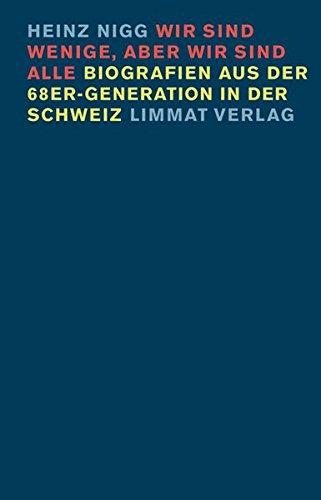 Wir sind wenige, aber wir sind alle. Biographien aus der 68er-Generation in der Schweiz