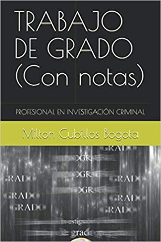 TRABAJO DE GRADO (Con notas): PROFESIONAL EN INVESTIGACIÓN CRIMINAL (Spanish Edition) (Spanish) Paperback ISBN-10: 1709153229