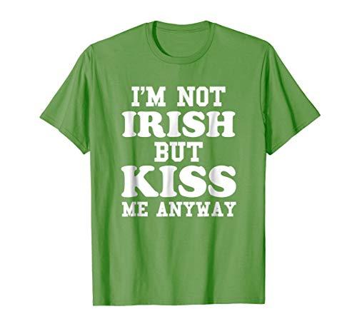 I'm Not Irish But Kiss Me Anyway - St. Patrick's Day Shirt