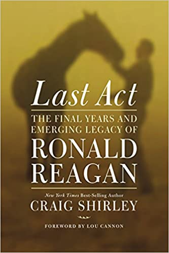 The Final Years and Emerging Legacy of Ronald Reagan Last Act