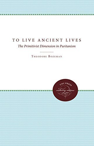 To Live Ancient Lives: The Primitivist Dimension in Puritanism (Published for the Omohundro Institute of Early American History and Culture, Williamsburg, Virginia) 1st edition by Bozeman, Theodore Dwight (2011) - Bozeman Shopping In
