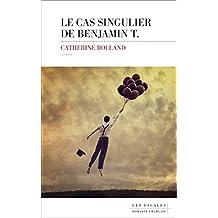 Le cas singulier de Benjamin T. (Domaine français) (French Edition)