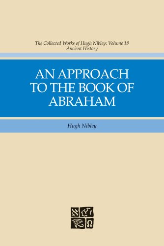 The Collected Works of Hugh Nibley, vol 18: An Approach to the Book of Abraham