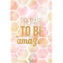 Planner: Prepare To Be Amazed Weekly Planner, School Organizer, 6x9in 52 week format