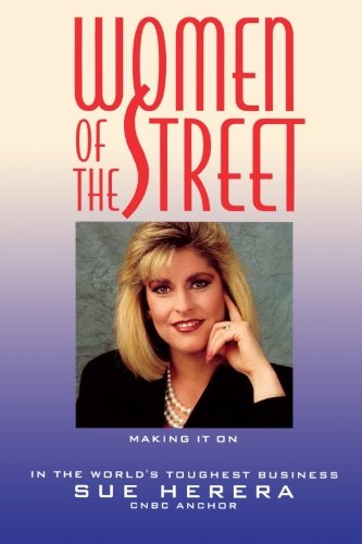 Women of the Street: Making It on Wall Street -- The World's Toughest Business