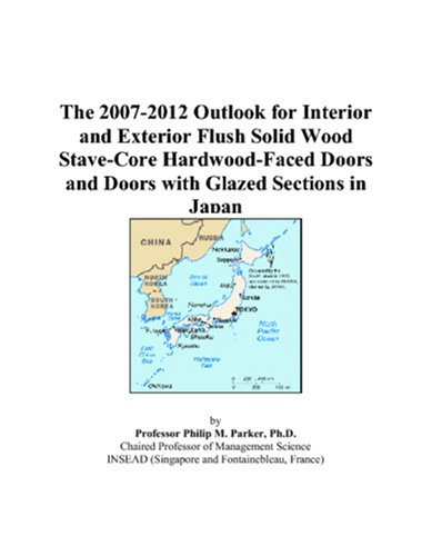 (The 2007-2012 Outlook for Interior and Exterior Flush Solid Wood Stave-Core Hardwood-Faced Doors and Doors with Glazed Sections in)