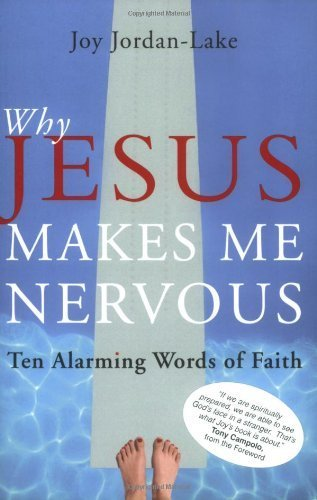 Why Jesus Makes Me Nervous: Ten Alarming Words of Faith by Joy Jordan-Lake (2007-11-01)