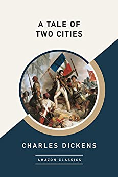 A Tale of Two Cities (AmazonClassics Edition) by [Dickens, Charles]