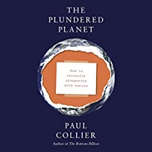 The Plundered Planet: Why We Must - and How We Can - Manage Nature for Global Prosperity Audiobook by Paul Collier Narrated by James Adams