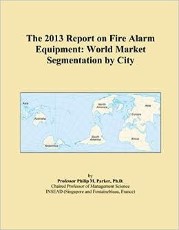 Book The 2013 Report on Fire Alarm Equipment: World Market Segmentation by City