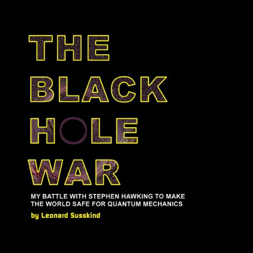 The Black Hole War: My Battle to Make the World Safe for Quantum Mechanics cover