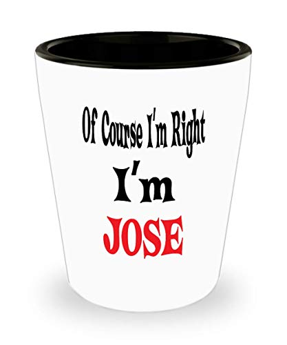 White Ceramic Shot Glass Of Course I'm Right I'm Jose Gift For Jose Mug Awesome Funny Gift Funny Jose,al9697]()