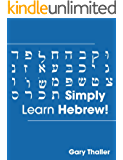 Simply Learn Hebrew!  How to Learn the Hebrew alphabet!  How to speak Hebrew!  Learn to read Hebrew sentences! Ideal for teaching Hebrew!  How to Study Hebrew! (English Edition)