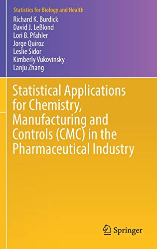 Statistical Applications for Chemistry, Manufacturing and Controls (CMC) in the Pharmaceutical Industry (Statistics for Biology and Health) ()