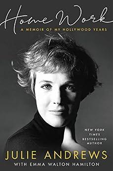 Home Work: A Memoir of My Hollywood Years by [Andrews, Julie]