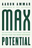 Max Potential: On Happiness, Fulfillment, and Being Better Than You Were Yesterday