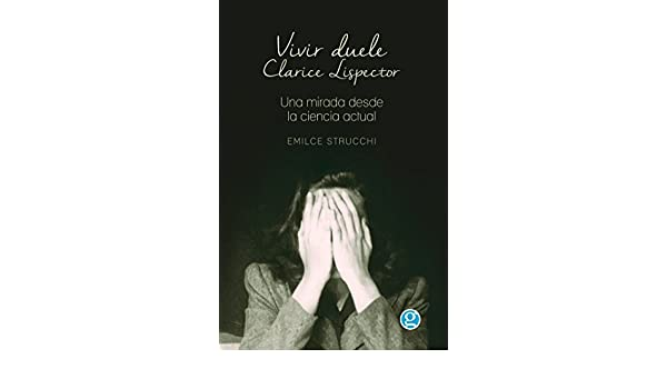 Vivir Duele: Clarice Lispector, una mirada desde la ciencia actual (Spanish Edition) - Kindle edition by Emilce Strucchi. Health, Fitness & Dieting Kindle ...